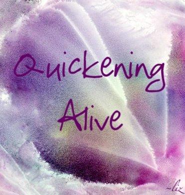Quickening Alive